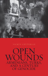 Open Wounds:Armenians, Turks and a Century of Genocide